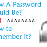 How a Password Should Be? And How to remember it?