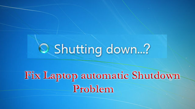 Fix Laptop automatic Shutdown Problem