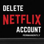 How to Delete a Netflix Profile and Account?