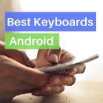 Top 10 Android Keyboard Apps – GIF, Emoji, Swipe