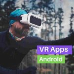 Top 10 Virtual Reality Apps For Android [2019]