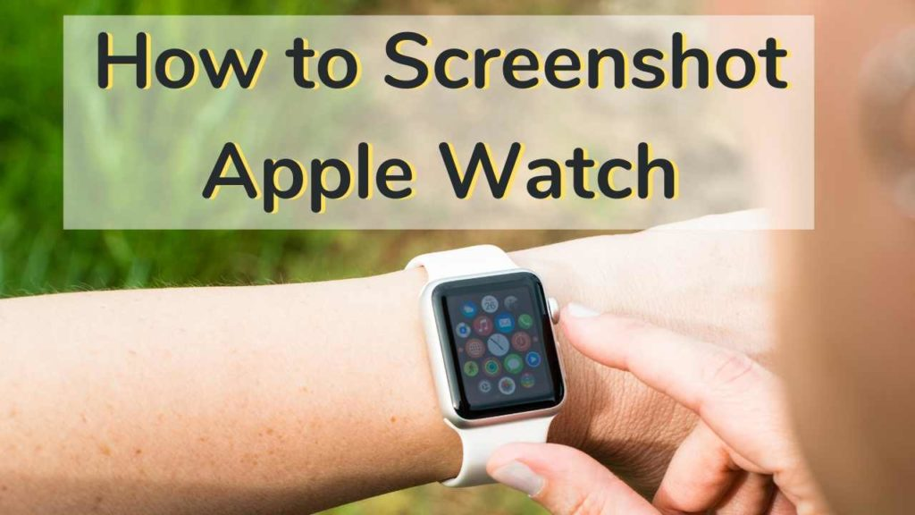 How to Take Screenshot on Apple Watch